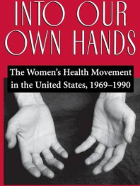 Into Our Own Hands: The Women's Health Movement in the United States, 1969–1990